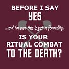 Is Your Ritual Combat To The Death? by iainjclark