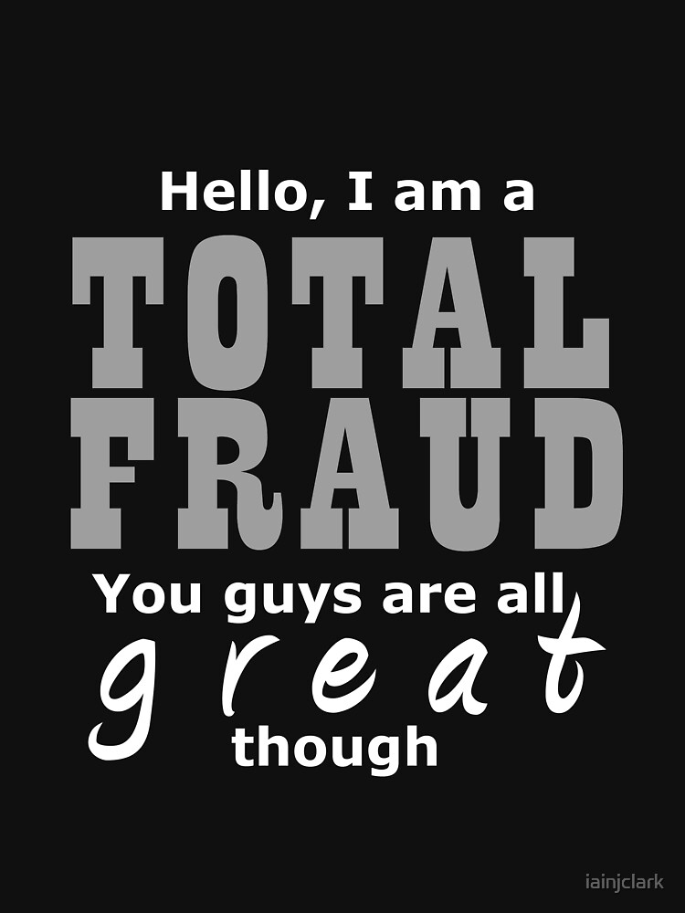 Hello I Am A Total Fraud by iainjclark
