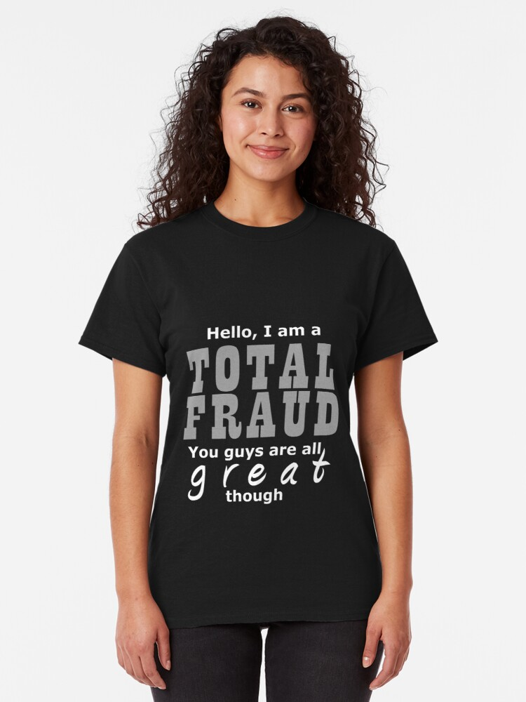 Alternate view of Hello I Am A Total Fraud Classic T-Shirt