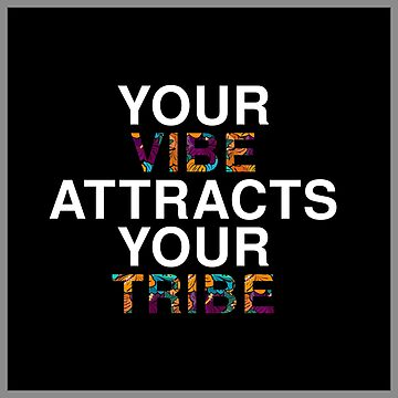 Your Vibe Attracts Your Tribe by ThugPigeon