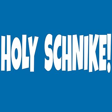 Holy Schnike! by movie-shirts