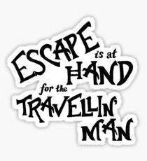 Escape is at Hand for the Travellin' Man Sticker