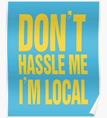 What about bob - Dont hassle me im local!!! - www.shirtdorks.com Poster