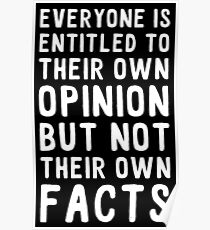 EVERYONE IS ENTITLED TO THIEIR OWN OPINION, BUT NOT THEIR OWN FACTS Poster