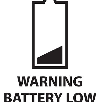 Warning Battery Low - Black by SugarSniper