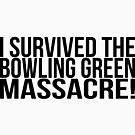 Bowling Green Massacre Souvenir by stoopiditees