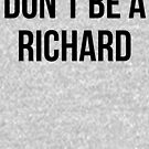 Sei kein Richard von kjanedesigns