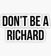Don't Be A Richard Sticker