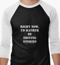 Right Now, I'd Rather Be Editing Stories - White Text T-Shirt