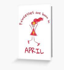 Princesses are born in April Greeting Card