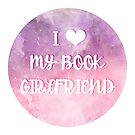 I ♥ My Book Girlfriend by wxnderless