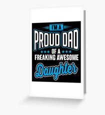 I'm a proud dad of a freaking awesome daughter Greeting Card