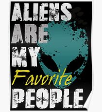 Aliens are my favorite People Poster
