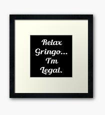 Relax Gringo Im Legal Framed Print
