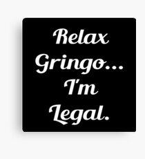 Relax Gringo Im Legal Canvas Print