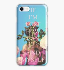 IF IM LOST HOW CAN I FIND MYSELF iPhone Case/Skin