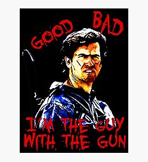 Good, bad, I'm the guy with the gun - Ash Photographic Print