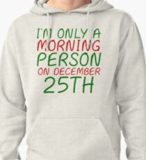I'M ONLY A MORNING PERSON ON DECEMBER 25TH (HOODIE) T-Shirt
