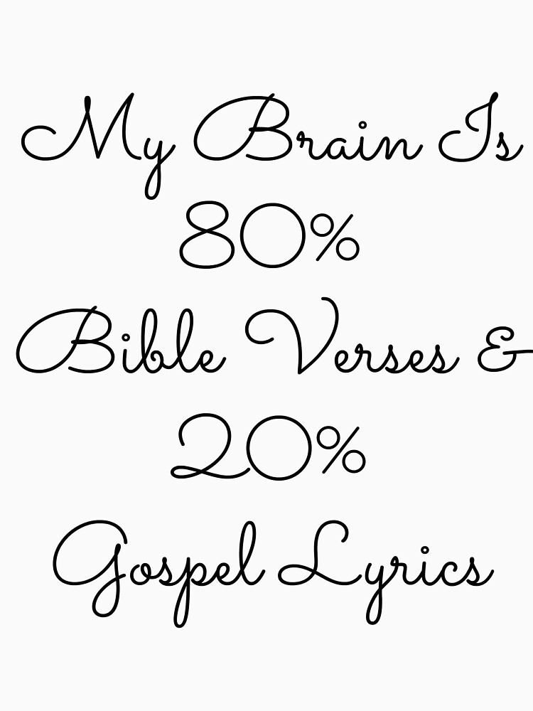 Lyric gospel lyrics.com : My Brain 80% Bible Verses & 20% Gospel Lyrics t shirt