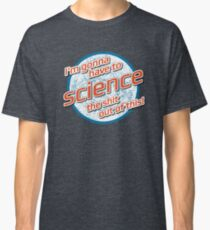 I'm gonna have to Science the shit out of this! - The Martian Classic T-Shirt