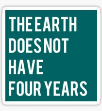 The Earth Does Not Have Four Years Sticker