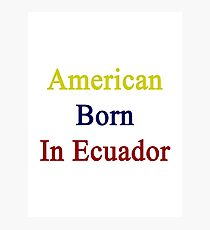 American Born In Ecuador  Photographic Print