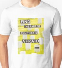 Find the Part of You that is Afraid (and Kill it) T-Shirt