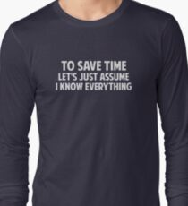 To Save Time Let's Just Assume I Know Everything Long Sleeve T-Shirt