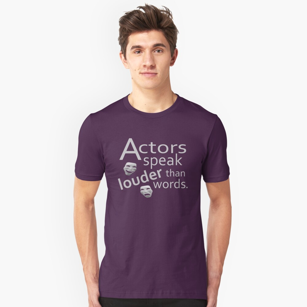 Actors Speak Louder Than Words Slim Fit T-Shirt