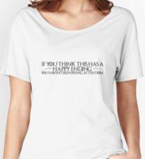 """Camiseta ancha para mujer Juego de Tronos Citar 2: """"Si crees que esto tiene un final feliz, no has estado prestando atención"""""""