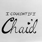 I Couldn't If I Chai'd by CaileyB