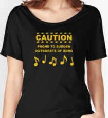 Caution Prone to Sudden Outbursts of Song Women's Relaxed Fit T-Shirt