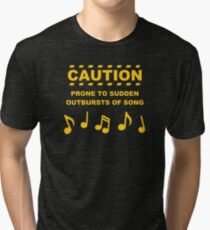 Caution Prone to Sudden Outbursts of Song Tri-blend T-Shirt
