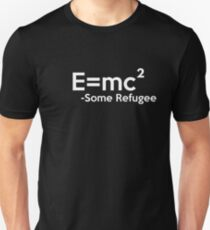 E=mc2 Some Refugee T Shirt - Against the Muslim Ban Shirts Unisex T-Shirt