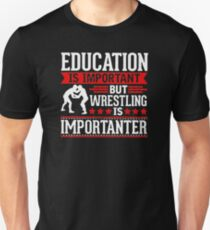 Education is important but wrestling is importanter Unisex T-Shirt