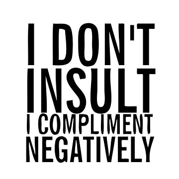 I don't insult I compliment negatively by Ricaso