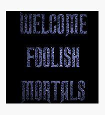 Welcome Foolish Mortals  Photographic Print