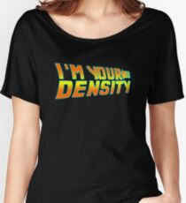 I'm Your Density  Women's Relaxed Fit T-Shirt