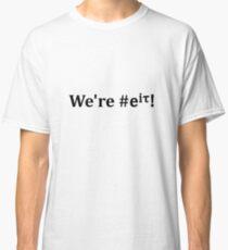 We're #e^i*tau! Classic T-Shirt