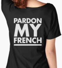 Pardon My French Women's Relaxed Fit T-Shirt