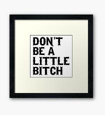 Don't be a little bitch Framed Print