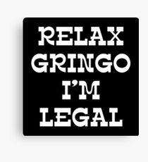 RELAX GRINGO I'M LEGAL Canvas Print