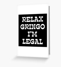 RELAX GRINGO I'M LEGAL Greeting Card