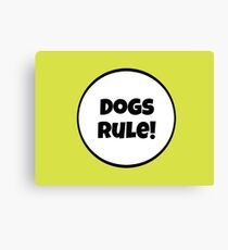 Dogs Rules! Canvas Print