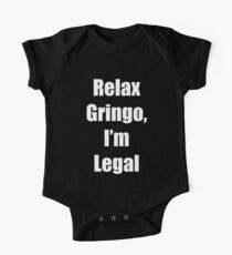 Relax Gringo, I'm Legal One Piece - Short Sleeve