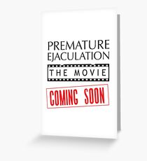 Premature Ejaculation The Movie. Coming Soon Greeting Card