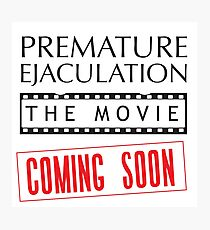 Premature Ejaculation The Movie. Coming Soon Photographic Print