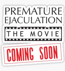 Premature Ejaculation The Movie. Coming Soon Sticker