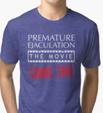 Premature Ejaculation The Movie. Coming Soon Tri-blend T-Shirt