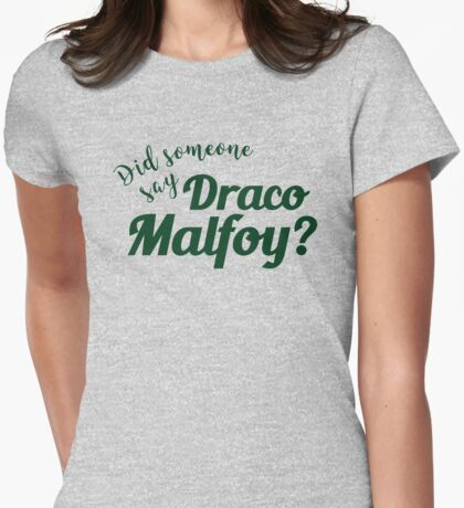 Did Someone say Draco Malfoy? Womens Fitted T-Shirt